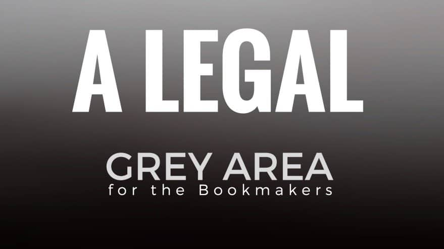 A Legal Grey Area for the Bookmakers