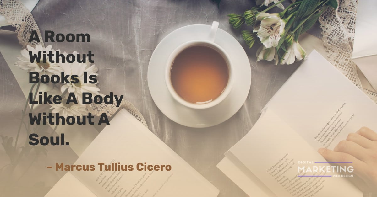 A Room Without Books Is Like A Body Without A Soul - Marcus Tullius Cicero 2