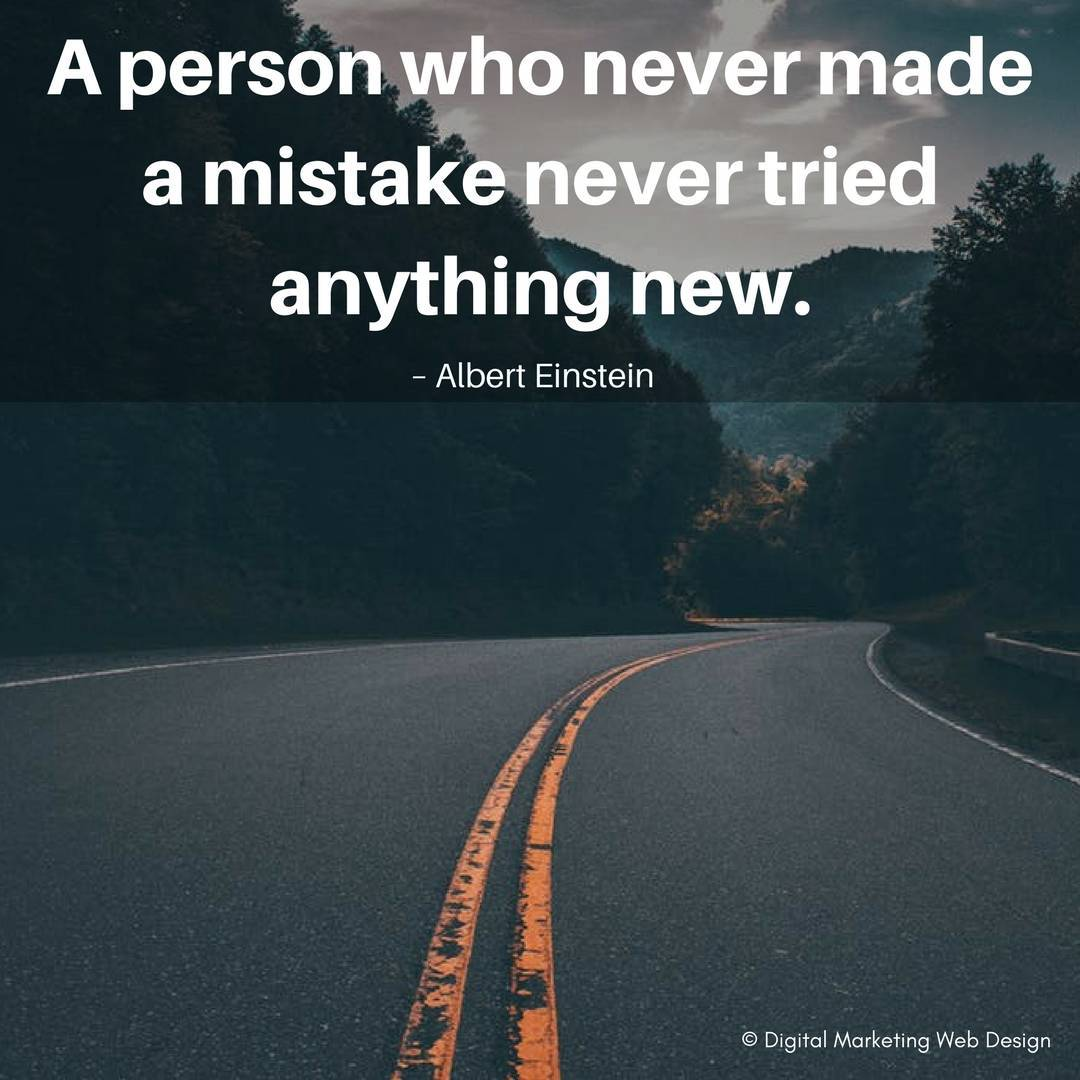 A person who never made a mistake never tried anything new. – Albert Einstein