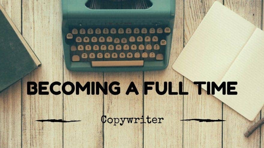 Becoming a Full Time Copywriter