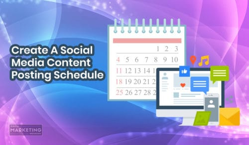 Create A Social Media Content Posting Schedule - How To Maximize Your Social Media Marketing Success