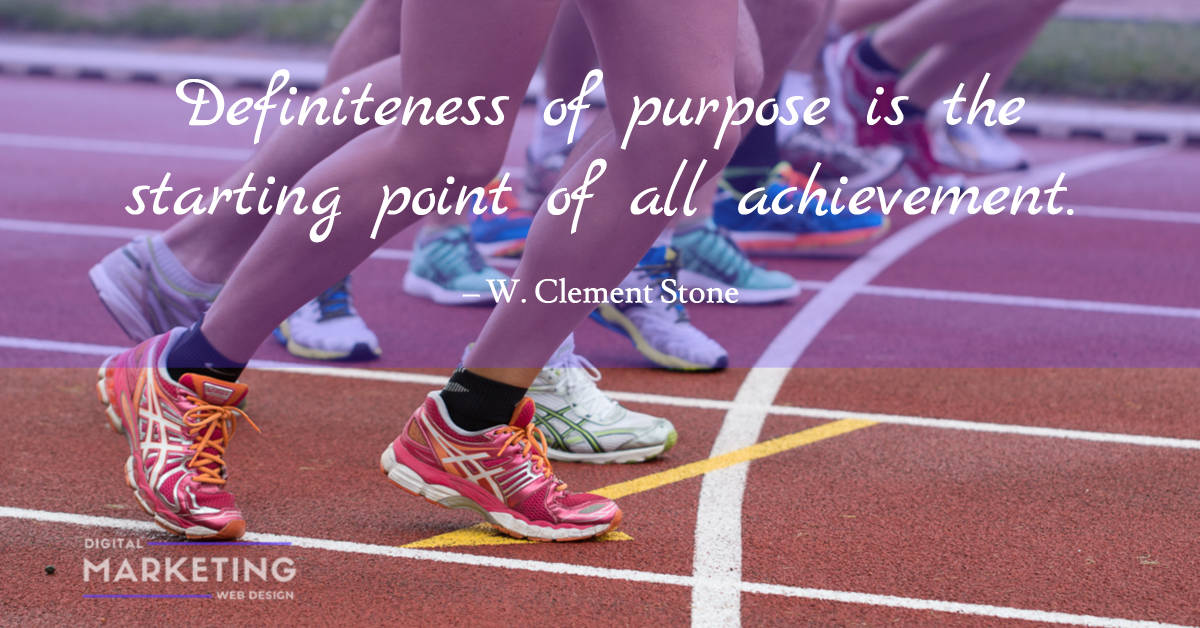 Definiteness of purpose is the starting point of all achievement – W. Clement Stone 1
