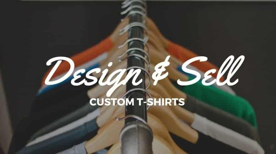 Design and Sell Custom T-Shirts