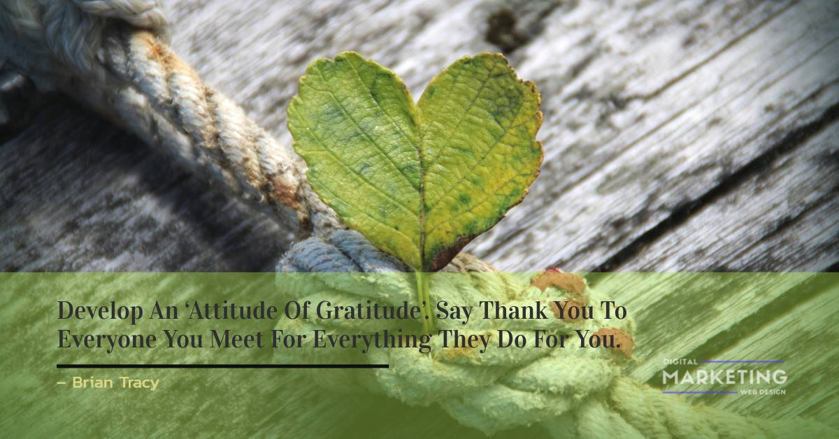 Develop An 'Attitude Of Gratitude'. Say Thank You To Everyone You Meet For Everything They Do For You - Brian Tracy 1