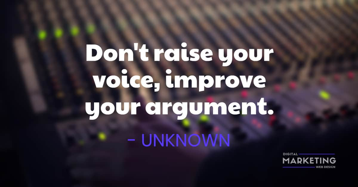 Don't raise your voice, improve your argument - UNKNOWN 1