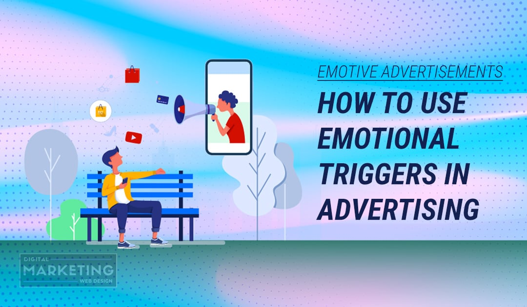 Emotive Advertisements – How To Use Emotional Triggers In Advertising