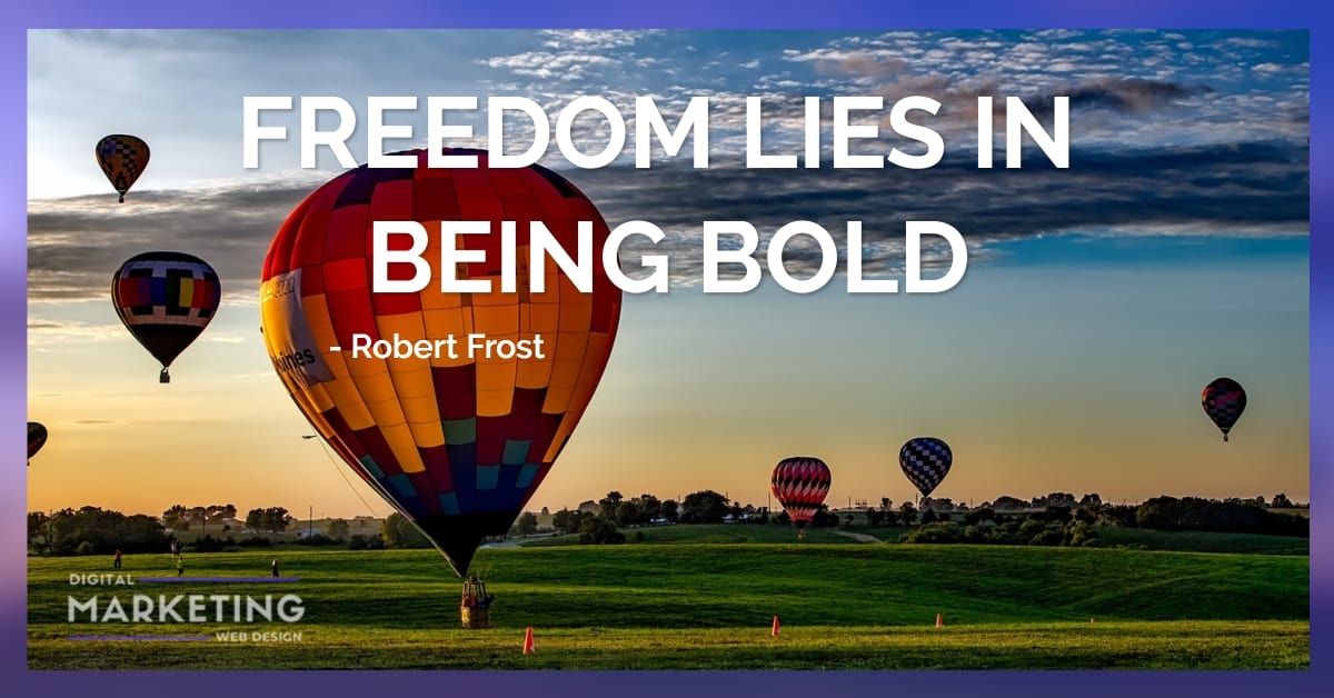 FREEDOM LIES IN BEING BOLD - Robert Frost 1