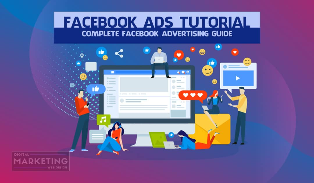 Facebook Ads Tutorial – Complete Facebook Advertising Guide
