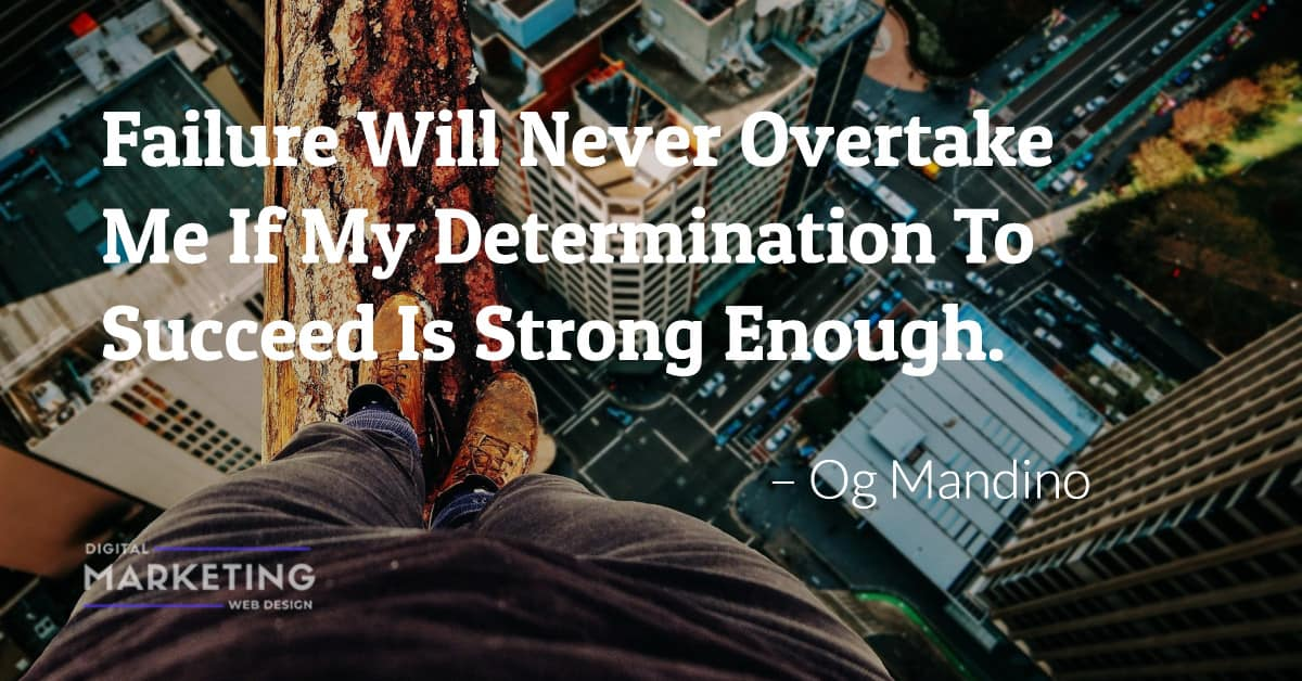 Failure Will Never Overtake Me If My Determination To Succeed Is Strong Enough – Og Mandino 1