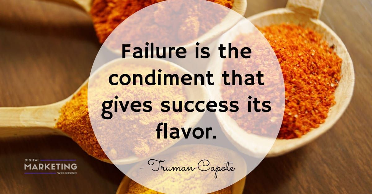 Failure is the condiment that gives success its flavor - Truman Capote 2