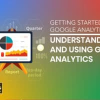 Getting Started With Google Analytics - Understanding And Using Google Analytics