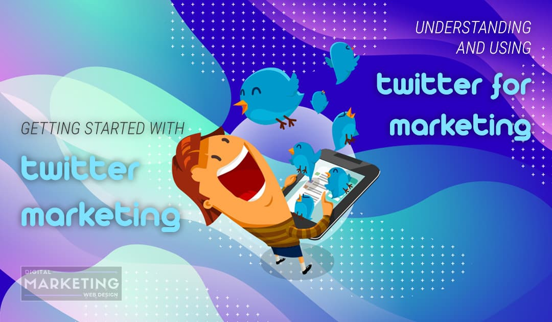 Getting Started With Twitter Marketing – Understanding And Using Twitter For Marketing