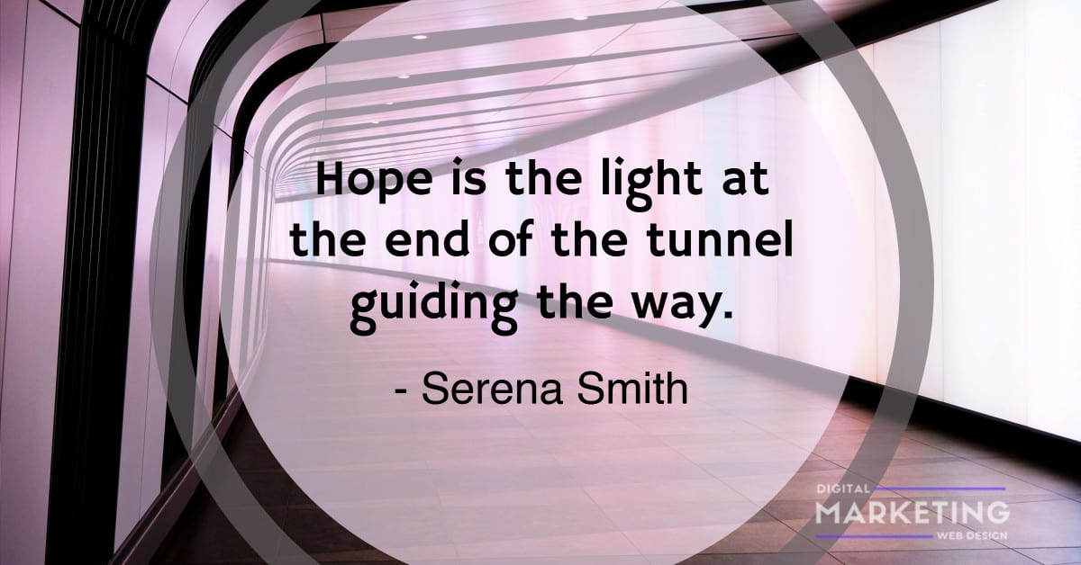 Hope is the light at the end of the tunnel guiding the way - Serena Smith 1