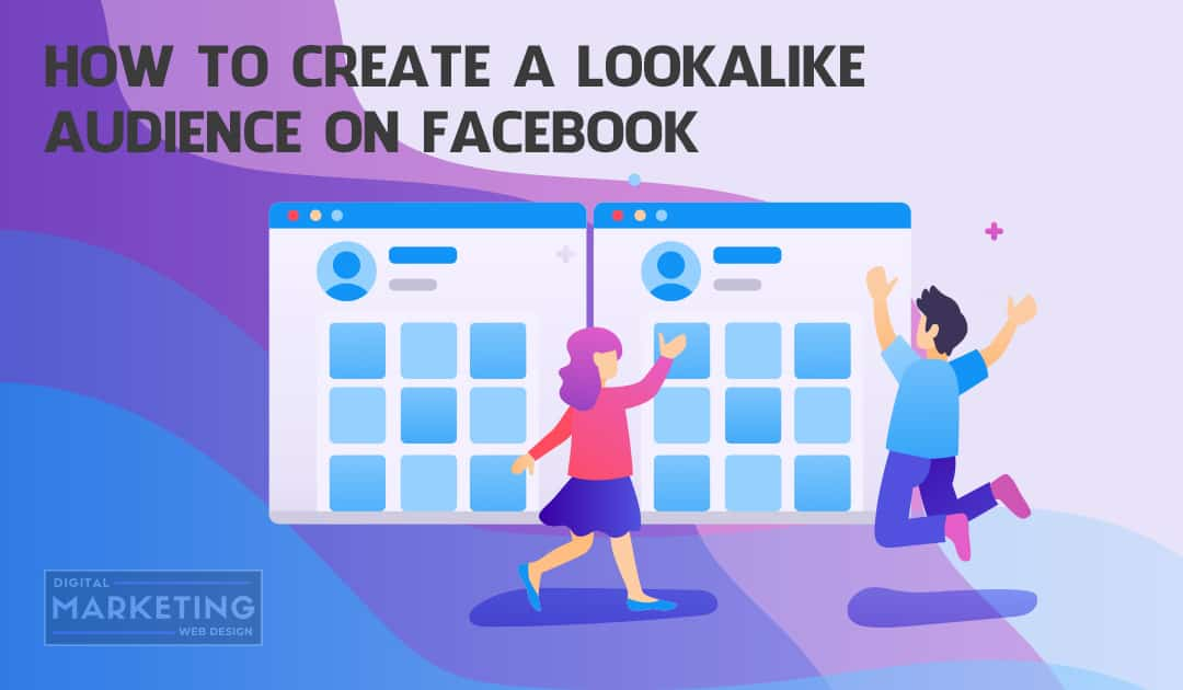 How To Create A Lookalike Audience On Facebook