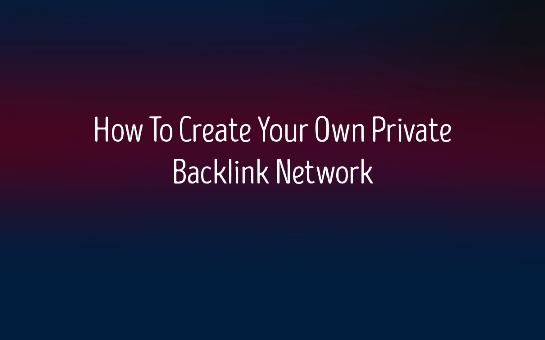 How To Create Your Own Private Backlink Network