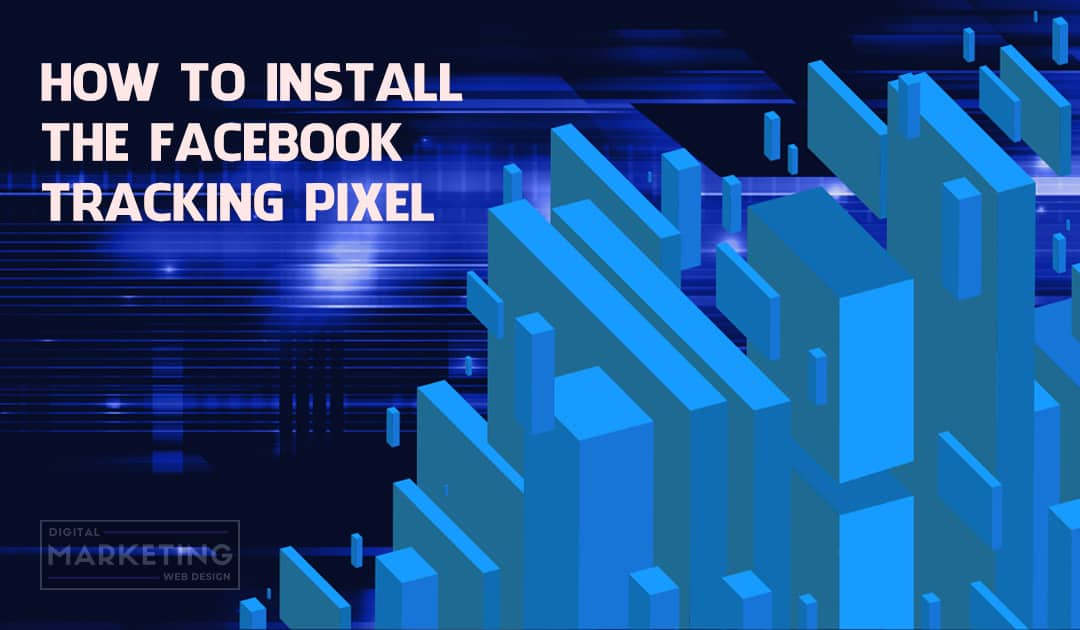 How To Install The Facebook Tracking Pixel