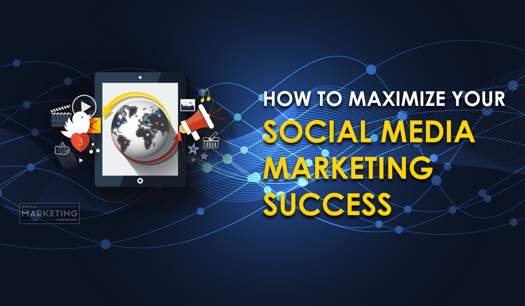 How To Maximize Your Social Media Marketing Success