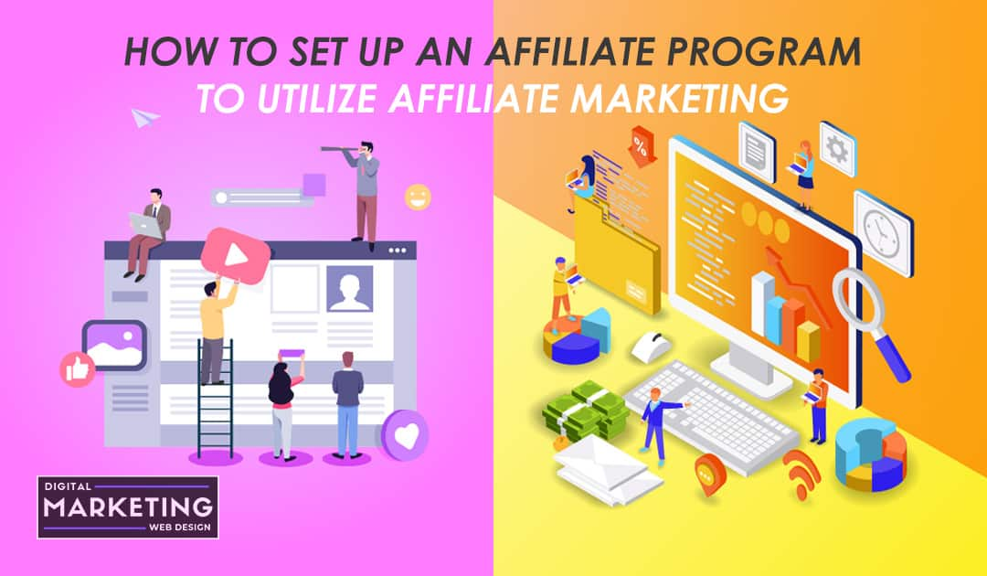 How To Set Up An Affiliate Program To Utilize Affiliate Marketing