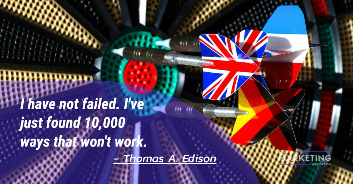 I have not failed. I've just found 10,000 ways that won't work - Thomas A. Edison 1