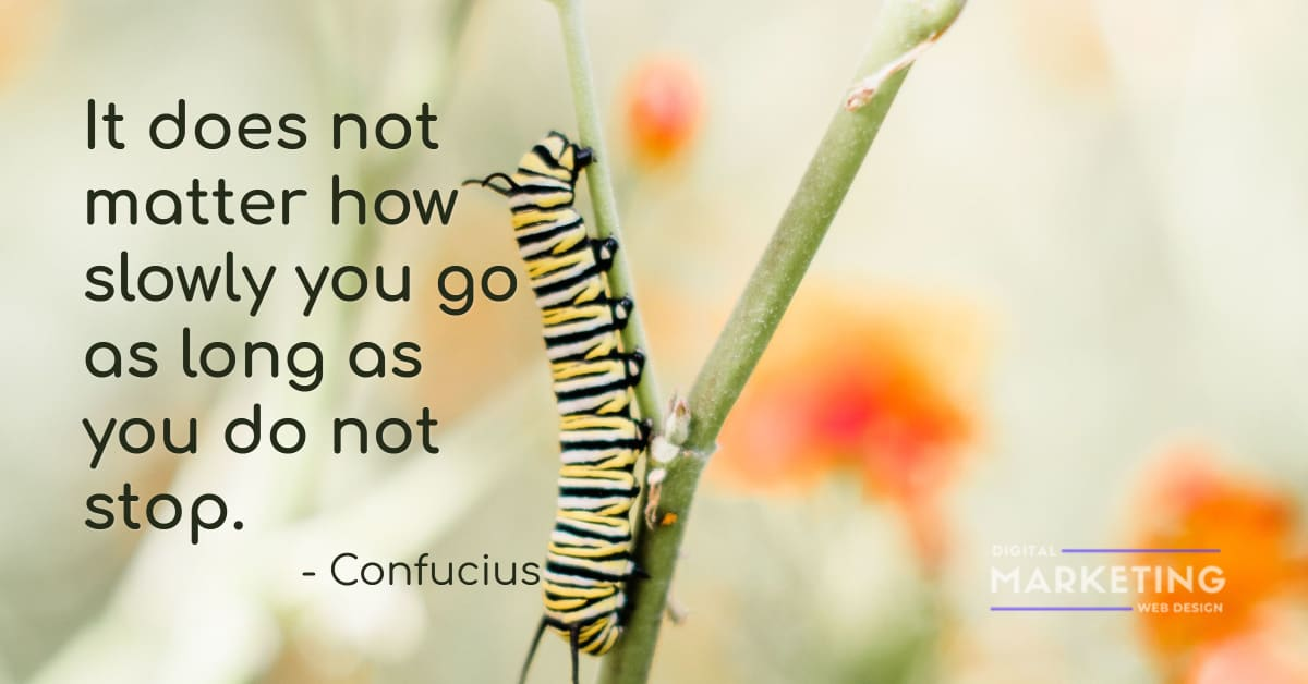 It does not matter how slowly you go as long as you do not stop - Confucius 1