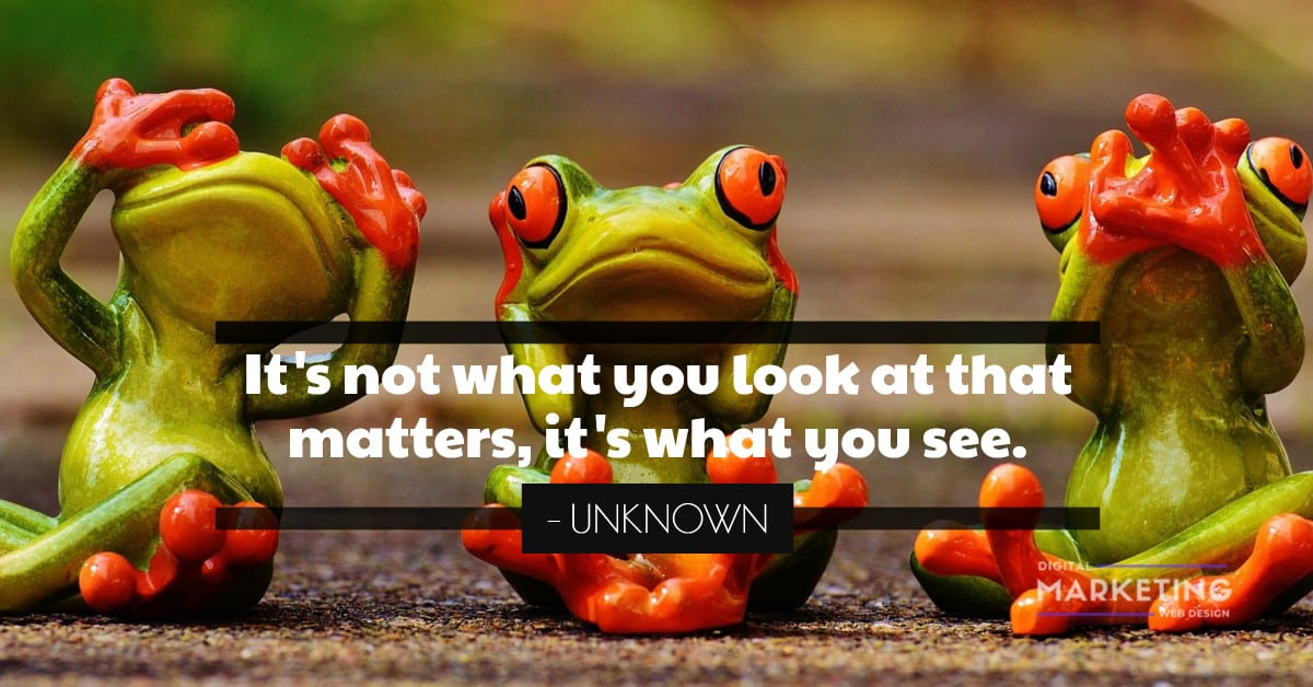 It's not what you look at that matters, it's what you see - UNKNOWN 2