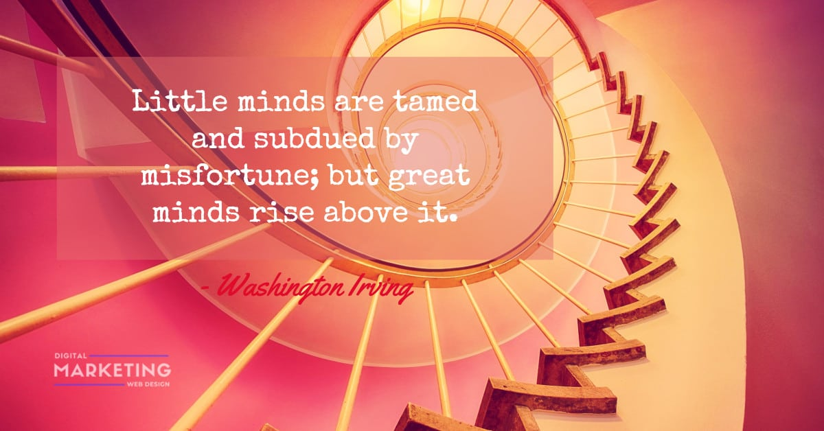 Little minds are tamed and subdued by misfortune; but great minds rise above it - Washington Irving 1