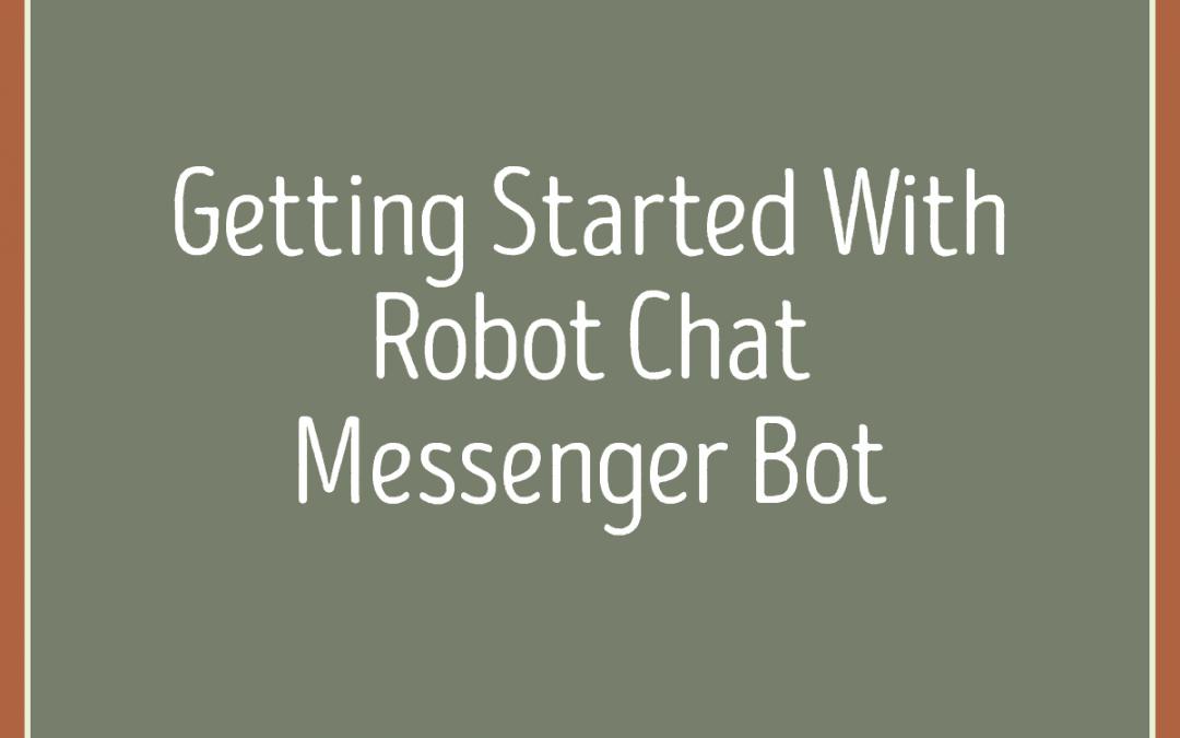 Robot Chat Messenger Bot Tutorial – The Best Facebook Messenger Bot