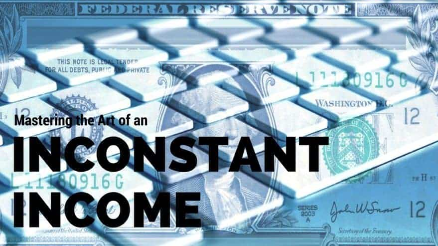 Mastering the Art of an Inconstant Income