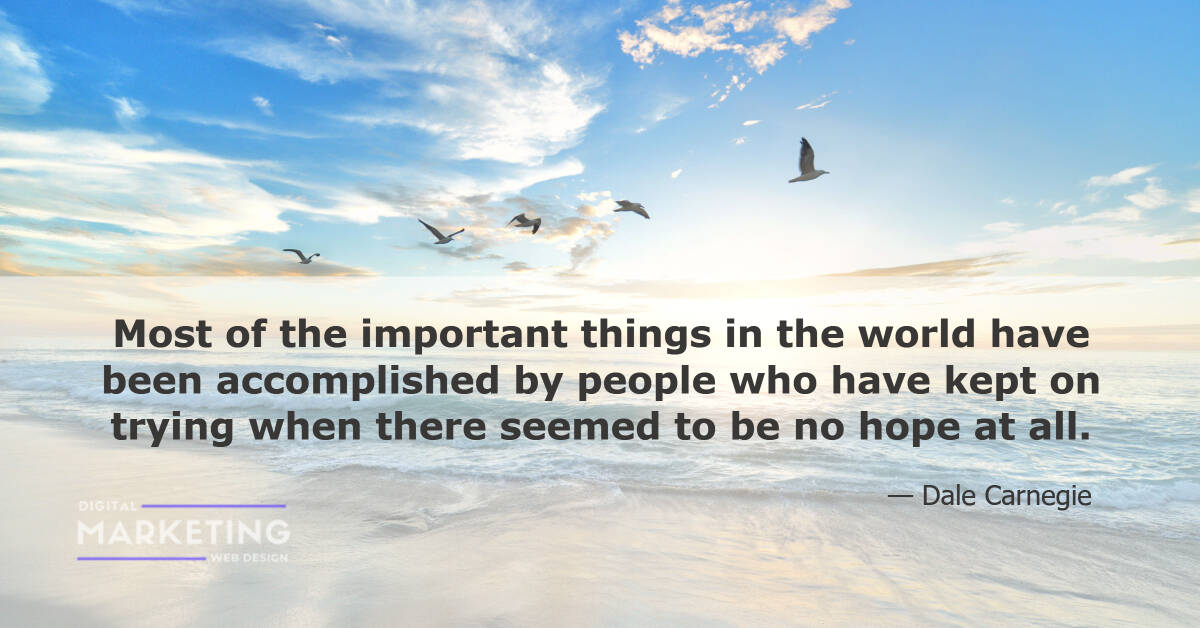 Most of the important things in the world have been accomplished by people who have kept on trying when there seemed... - Dale Carnegi 1
