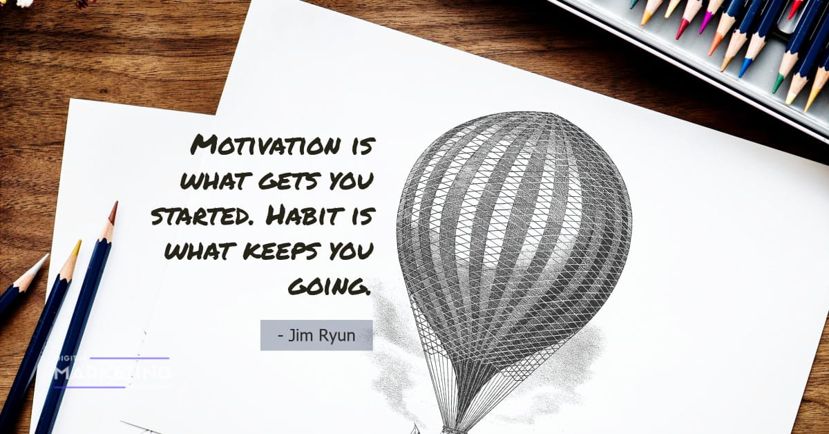 Motivation is what gets you started. Habit is what keeps you going - Jim Ryun 2