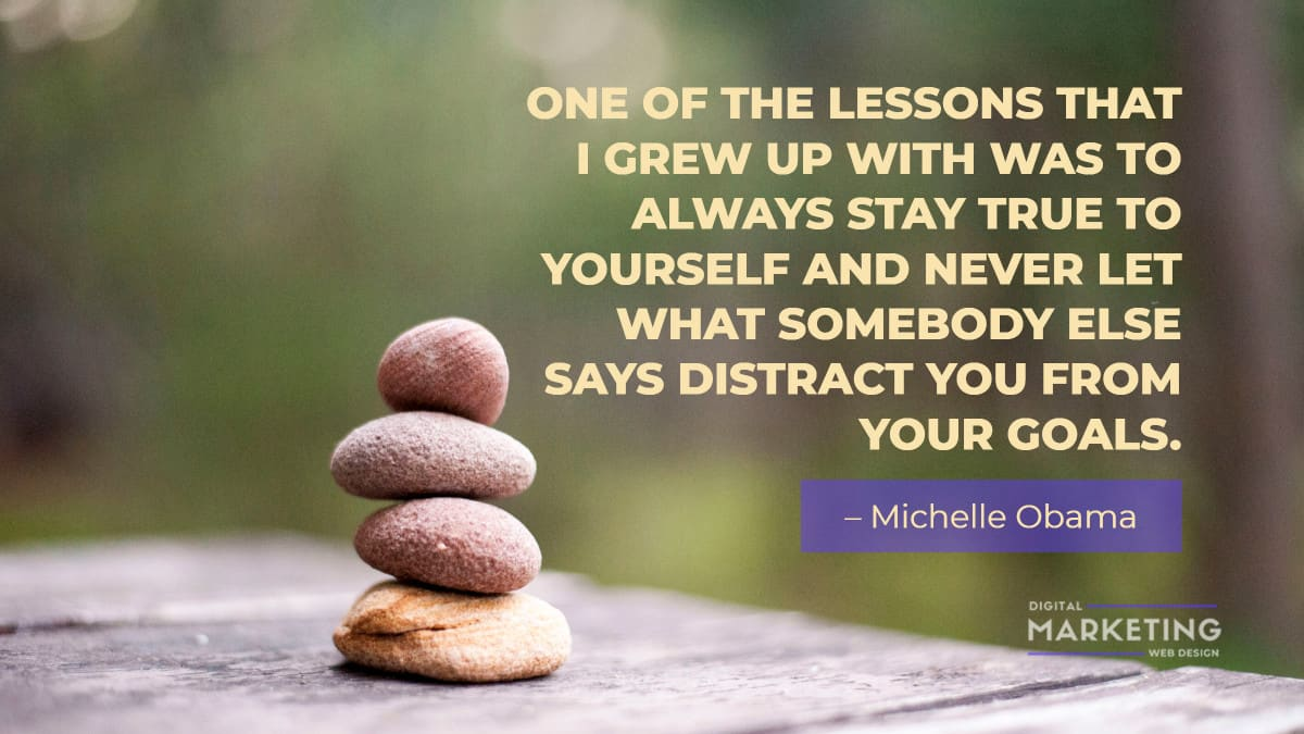 ONE OF THE LESSONS THAT I GREW UP WITH WAS TO ALWAYS STAY TRUE TO YOURSELF AND NEVER LET WHAT SOMEBODY ELSE - Michelle Obama 1