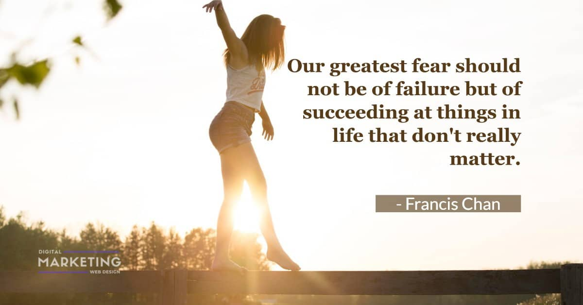 Our greatest fear should not be of failure but of succeeding at things in life that don't really matter - Francis Chan 1