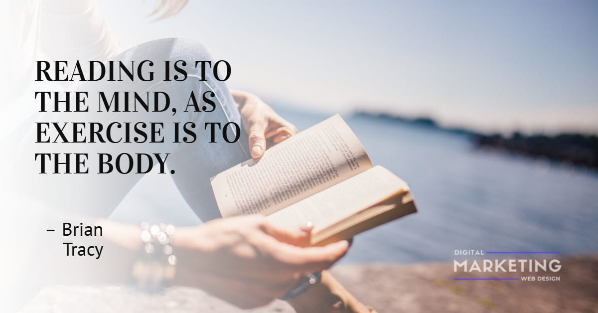 READING IS TO THE MIND, AS EXERCISE IS TO THE BODY – Brian Tracy 1