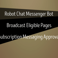 Robot Chat Messenger Bot - Messenger Broadcaster - Subscription Messaging Approval