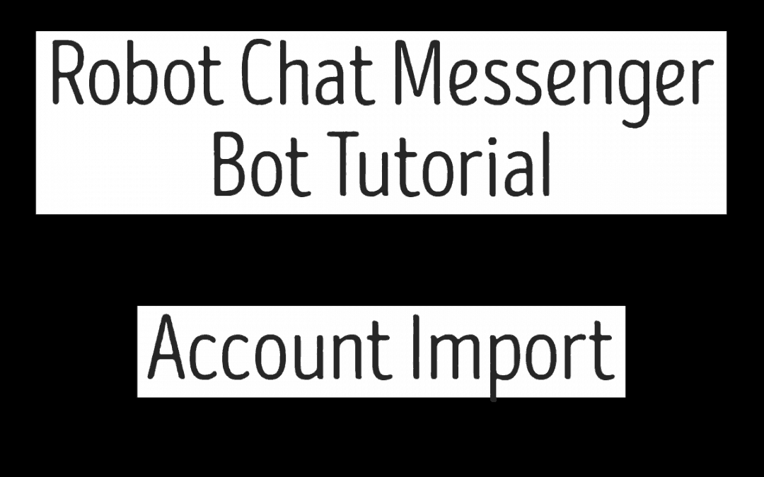 Robot Chat Messenger Bot Tutorial – Account Import