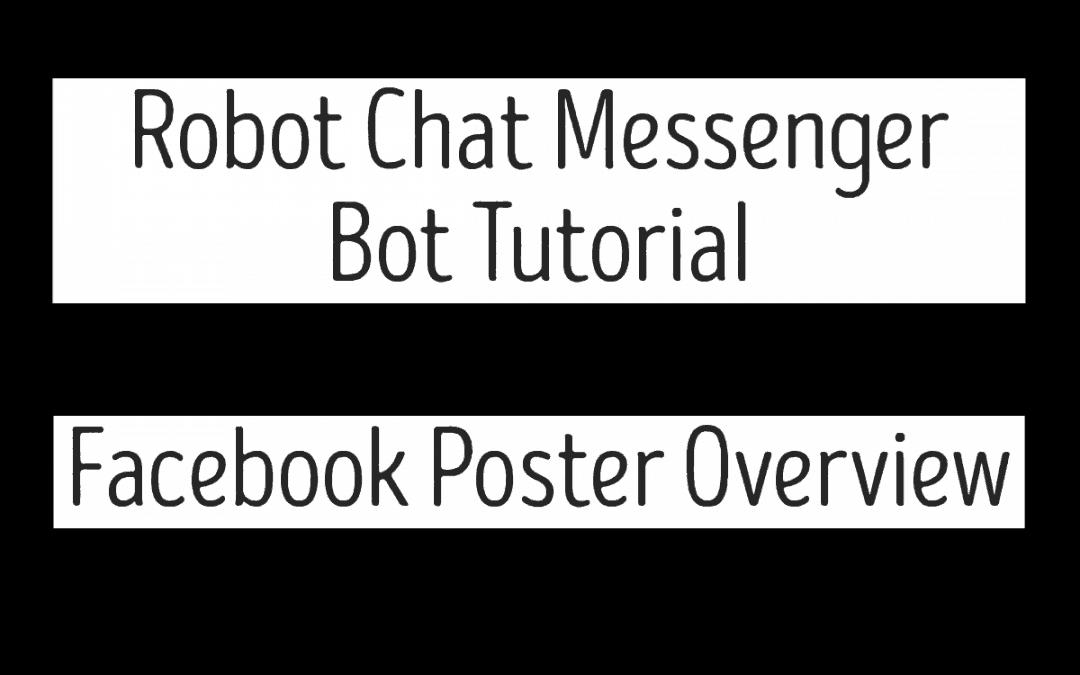 Robot Chat Messenger Bot Tutorial – Facebook Poster Overview