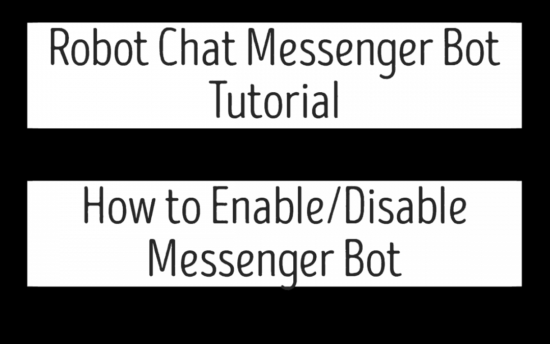 Robot Chat Messenger Bot Tutorial – How to Enable/Disable Messenger Bot