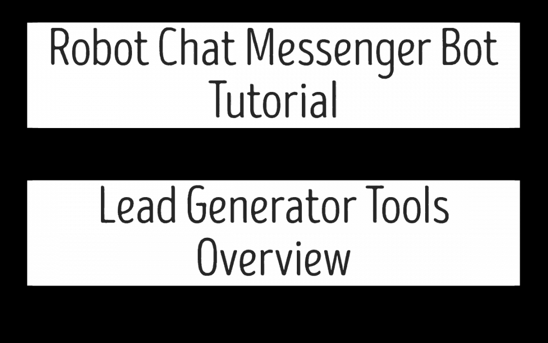 Robot Chat Messenger Bot Tutorial – Lead Generator Tools Overview