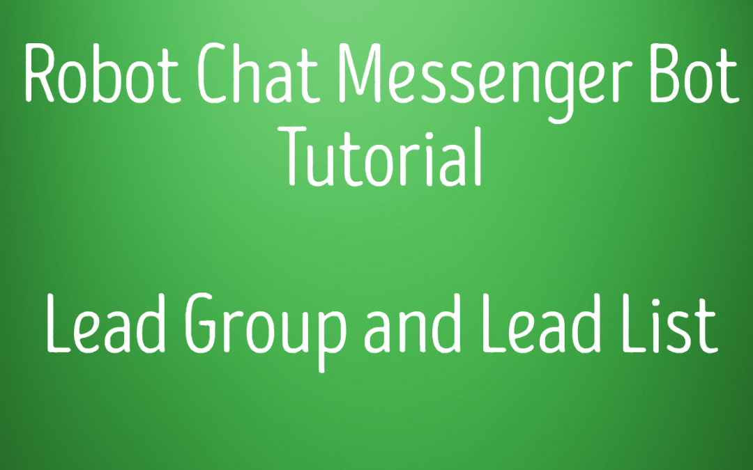 Robot Chat Messenger Bot Tutorial – Lead Group and Lead List