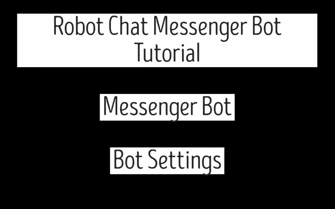Robot Chat Messenger Bot Tutorial – Messenger Bot | Bot Settings