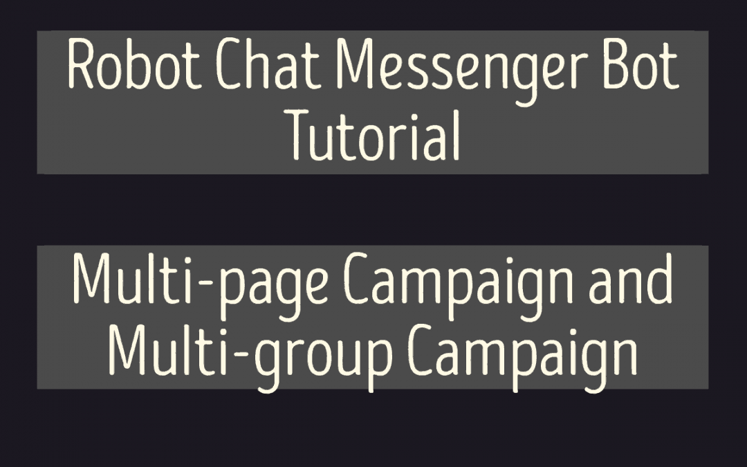 Robot Chat Messenger Bot Tutorial – Multi-page Campaign, Multi-group Campaign, Custom Campaign & Campaign Report