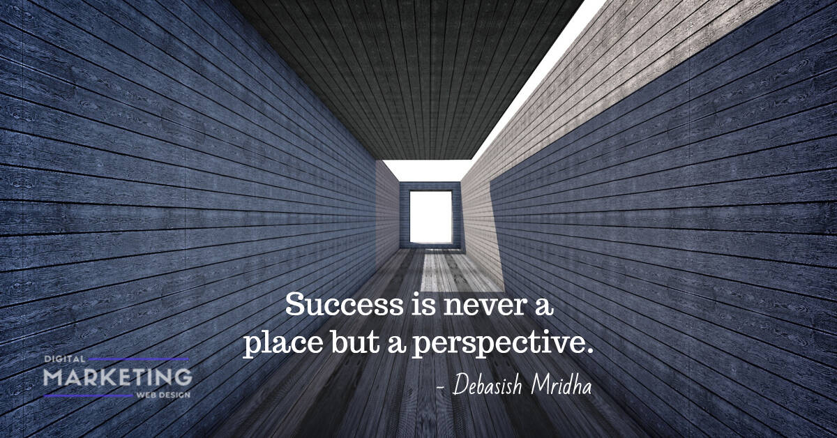 Success is never a place but a perspective - Debasish Mridha 1