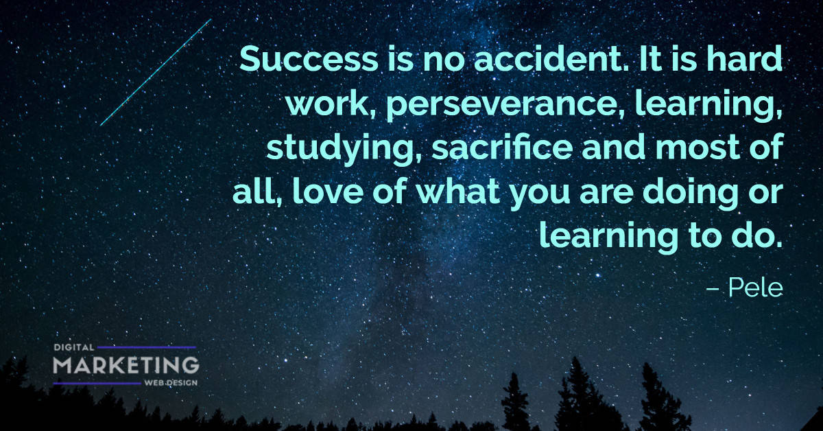 Success is no accident. It is hard work, perseverance, learning, studying, sacrifice and most of all, love of what... – Pele 1