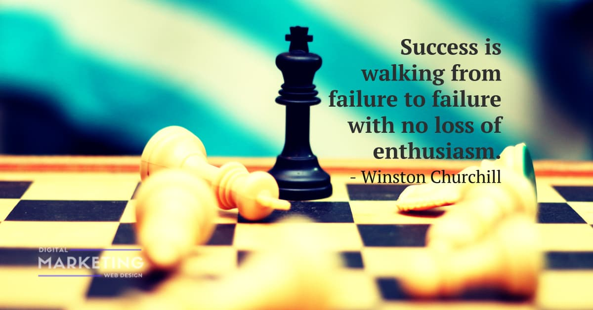 Success is walking from failure to failure with no loss of enthusiasm - Winston Churchill 1