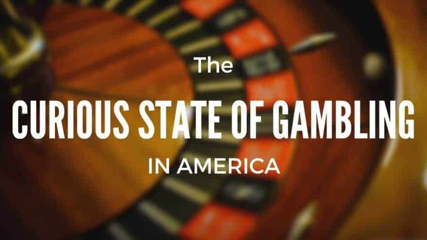 The Curious State of Gambling in America