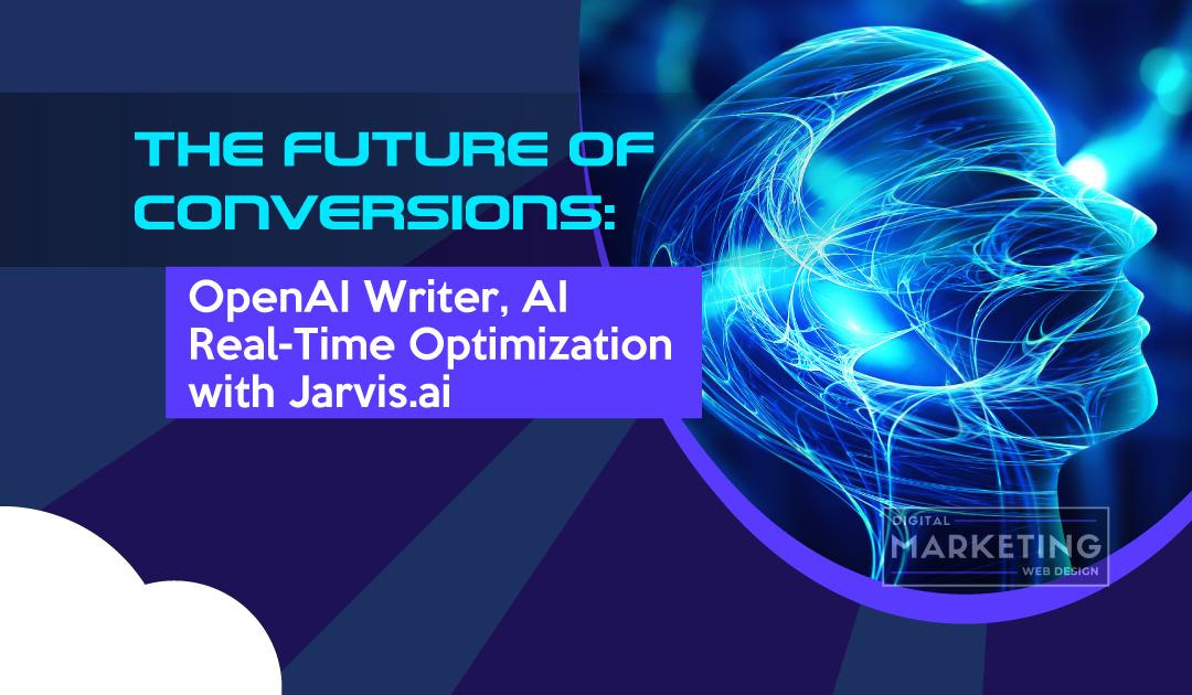 The Future of Conversions: OpenAI Writer, AI Real-Time Optimization with Jarvis.ai