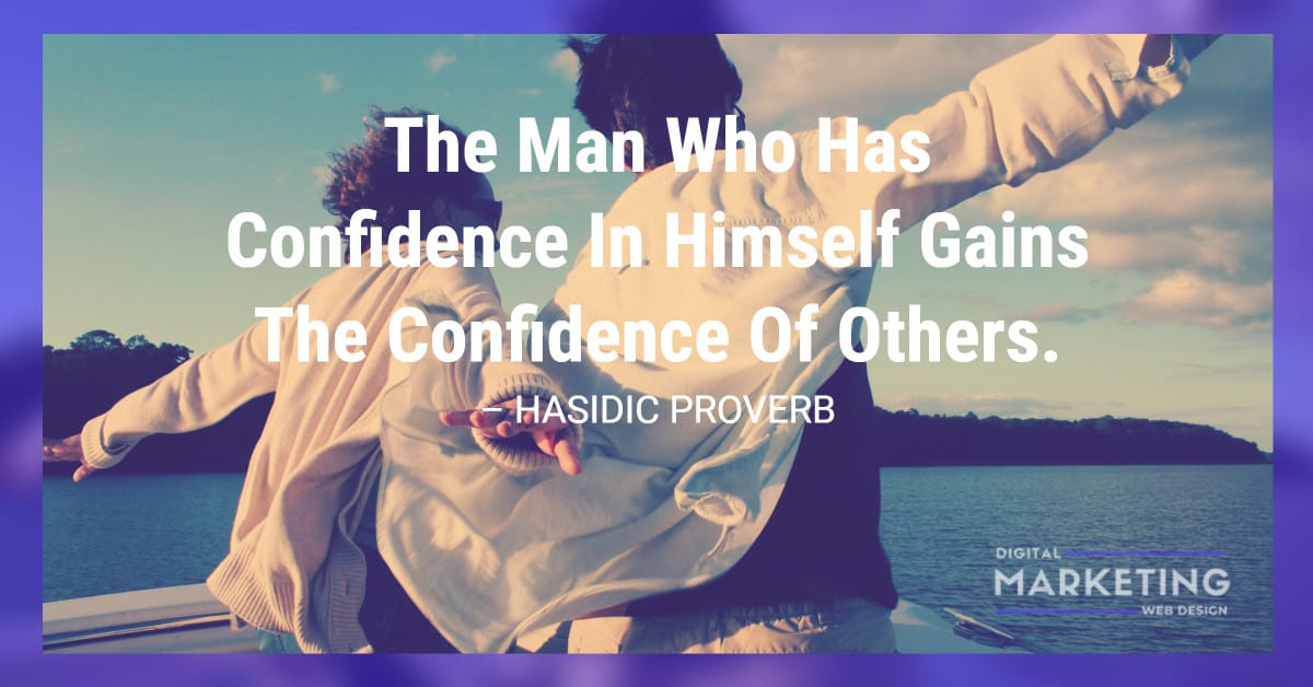 The Man Who Has Confidence In Himself Gains The Confidence Of Others – HASIDIC PROVERB 2