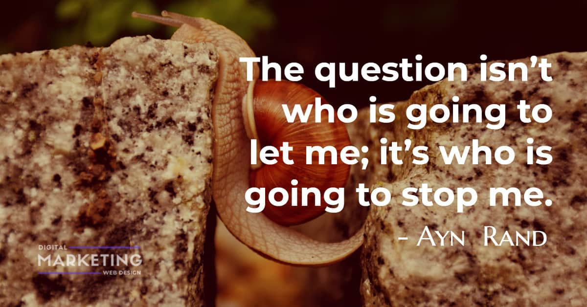 The question isn't who is going to let me; it's who is going to stop me - Ayn Rand 1