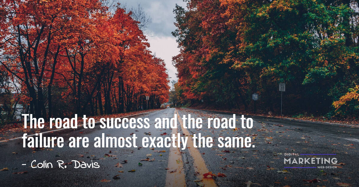 The road to success and the road to failure are almost exactly the same - Colin R. Davis 1