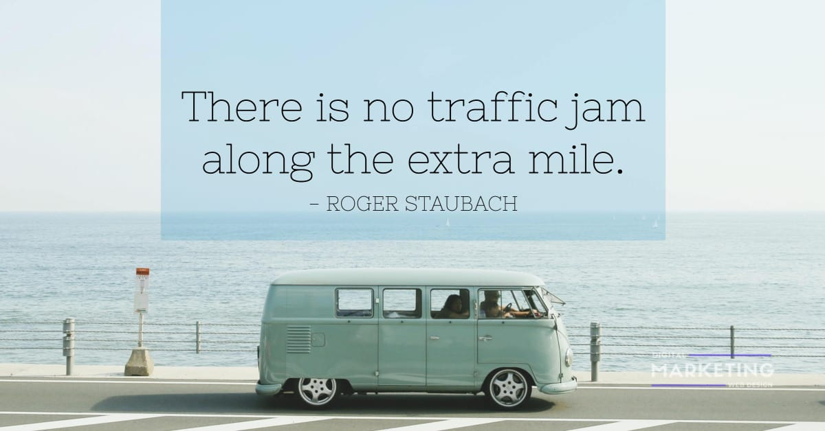 There is no traffic jam along the extra mile - ROGER STAUBACH 2